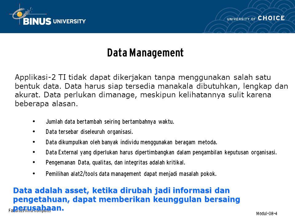 Fakultas Ilmu Komputer Modul-08-4 Data Management Jumlah data bertambah seiring bertambahnya waktu.