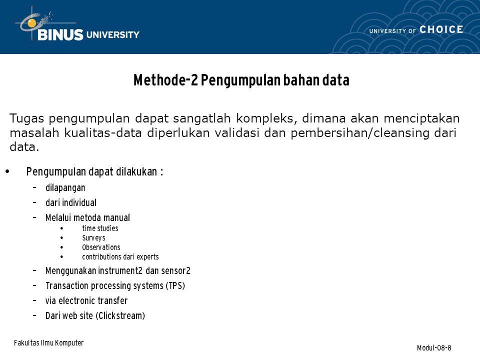 Fakultas Ilmu Komputer Modul-08-9 Methode-2 Pengumpulan bahan data DFM terdiri dari: – suatu decision support system – suatu central data request processor – suatu data integrity component – Sambungan ke external data suppliers – Proses-2 digunakan oleh pemasok data external.