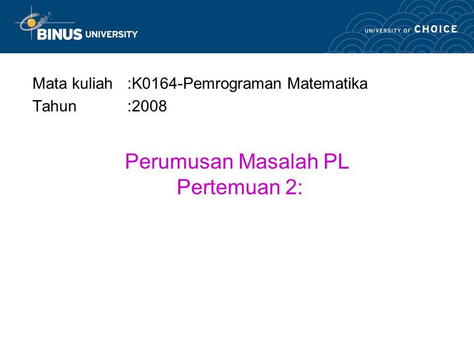Perumusan Masalah PL Pertemuan 2: Mata kuliah:K0164-Pemrograman Matematika Tahun:2008