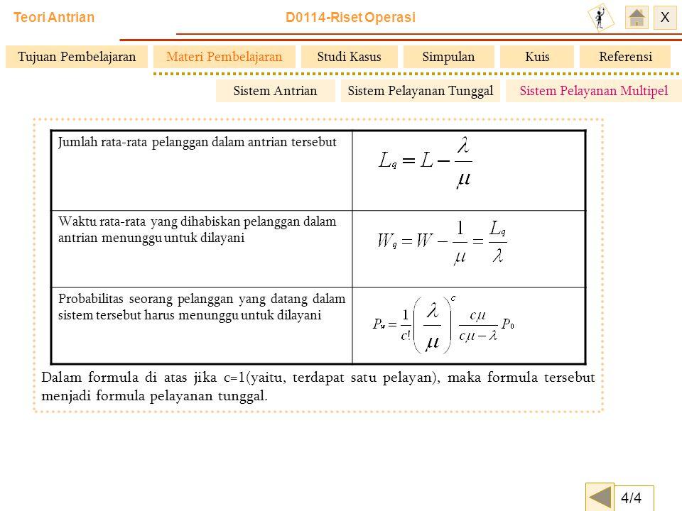 Teori Antrian D0114-Riset Operasi X Dalam formula di atas jika c=1(yaitu, terdapat satu pelayan), maka formula tersebut menjadi formula pelayanan tung