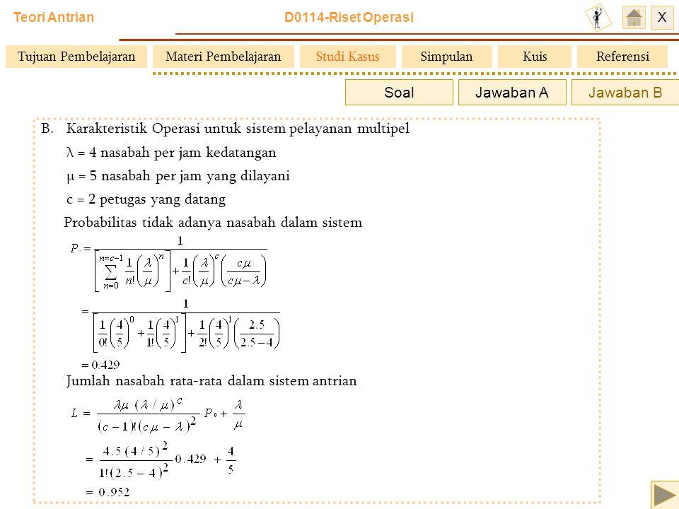 Teori Antrian D0114-Riset Operasi X B.Karakteristik Operasi untuk sistem pelayanan multipel λ = 4 nasabah per jam kedatangan μ = 5 nasabah per jam yan