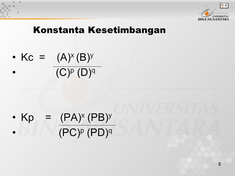 6 Konstanta Kesetimbangan Kc = (A) x (B) y (C) p (D) q Kp = (PA) x (PB) y (PC) p (PD) q