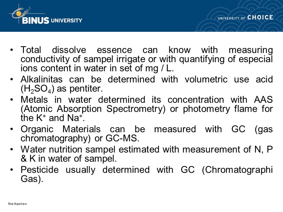 Bina Nusantara Total dissolve essence can know with measuring conductivity of sampel irrigate or with quantifying of especial ions content in water in set of mg / L.