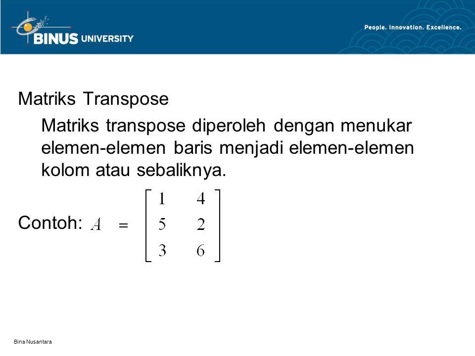 Matriks Transpose Matriks transpose diperoleh dengan menukar elemen-elemen baris menjadi elemen-elemen kolom atau sebaliknya.