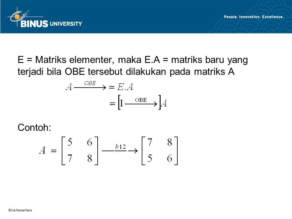 E = Matriks elementer, maka E.A = matriks baru yang terjadi bila OBE tersebut dilakukan pada matriks A Contoh: