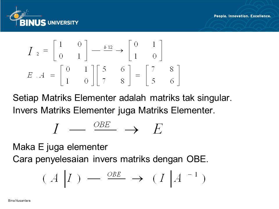 Bina Nusantara Setiap Matriks Elementer adalah matriks tak singular.