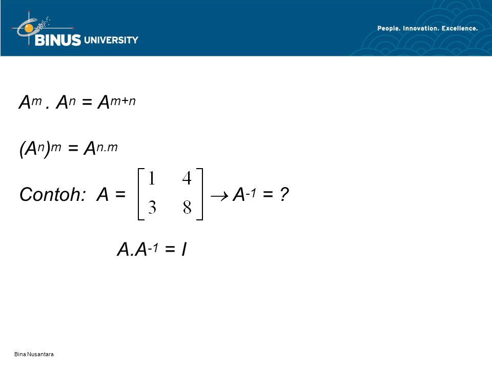 A m. A n = A m+n (A n ) m = A n.m Contoh: A =  A -1 = A.A -1 = I
