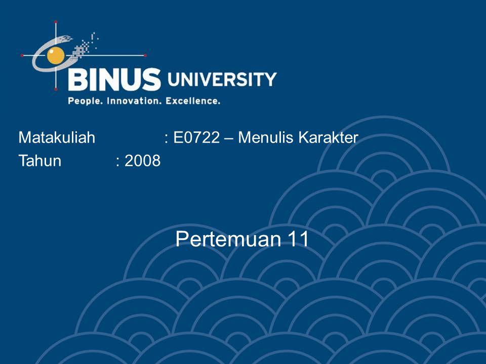 Pertemuan 11 Matakuliah: E0722 – Menulis Karakter Tahun: 2008