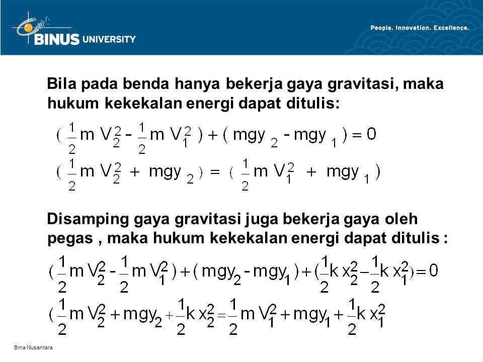 Bina Nusantara Bila pada benda hanya bekerja gaya gravitasi, maka hukum kekekalan energi dapat ditulis: Disamping gaya gravitasi juga bekerja gaya oleh pegas, maka hukum kekekalan energi dapat ditulis :