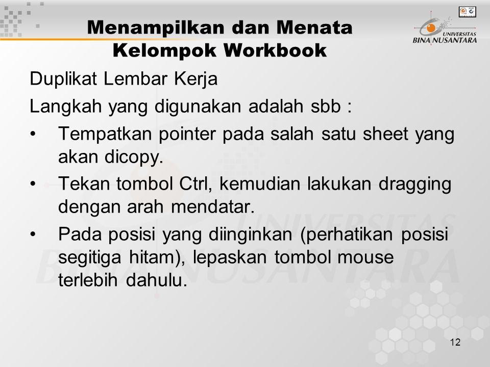 12 Duplikat Lembar Kerja Langkah yang digunakan adalah sbb : Tempatkan pointer pada salah satu sheet yang akan dicopy.