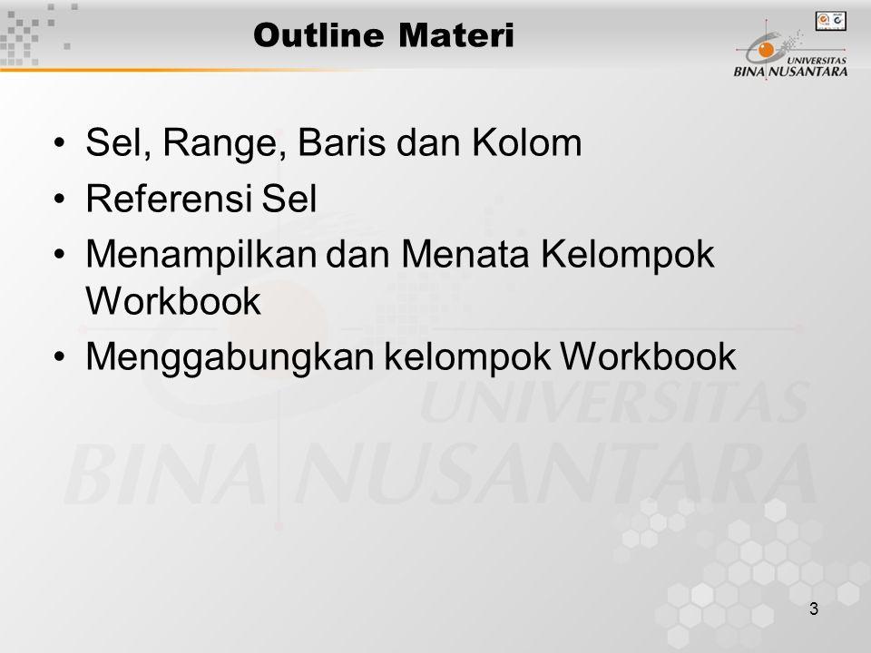 3 Outline Materi Sel, Range, Baris dan Kolom Referensi Sel Menampilkan dan Menata Kelompok Workbook Menggabungkan kelompok Workbook