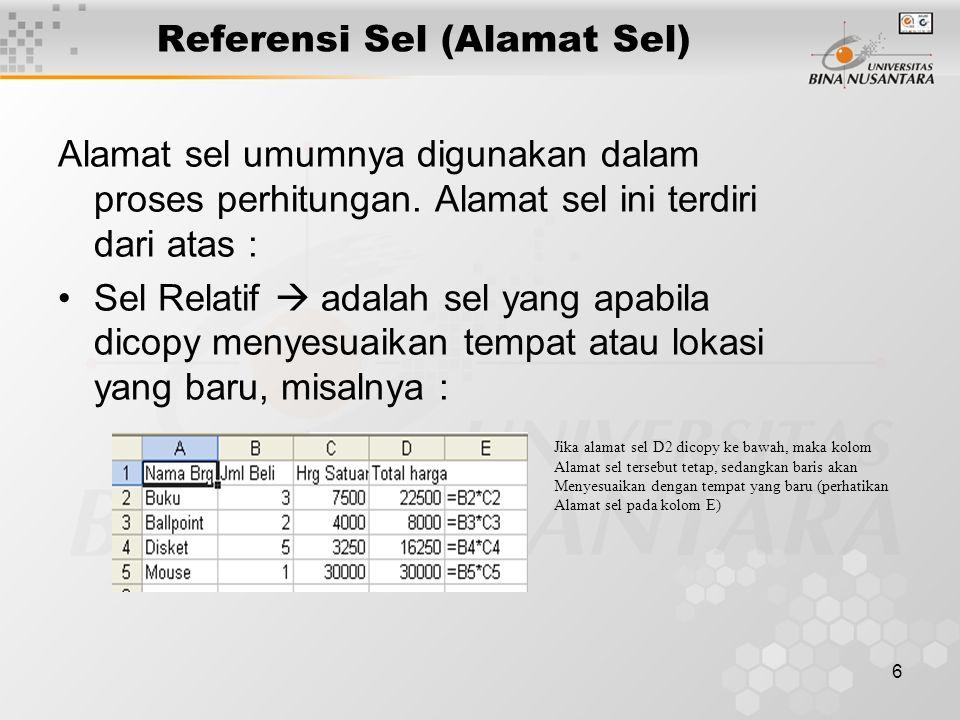 6 Referensi Sel (Alamat Sel) Alamat sel umumnya digunakan dalam proses perhitungan. Alamat sel ini terdiri dari atas : Sel Relatif  adalah sel yang a