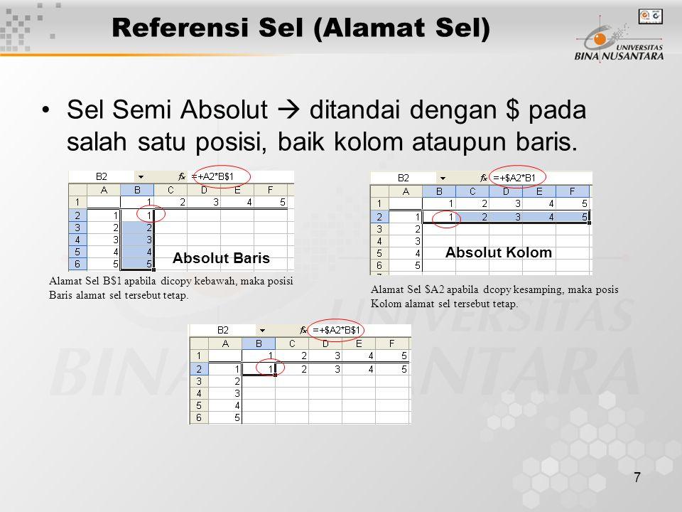 7 Referensi Sel (Alamat Sel) Sel Semi Absolut  ditandai dengan $ pada salah satu posisi, baik kolom ataupun baris.