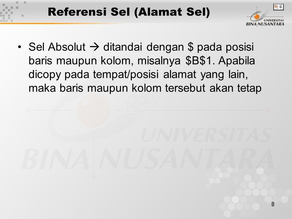 8 Referensi Sel (Alamat Sel) Sel Absolut  ditandai dengan $ pada posisi baris maupun kolom, misalnya $B$1.