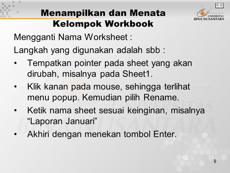 9 Mengganti Nama Worksheet : Langkah yang digunakan adalah sbb : Tempatkan pointer pada sheet yang akan dirubah, misalnya pada Sheet1.