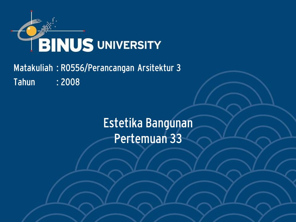 Bina Nusantara Pendahuluan Salah satu faktor penting dalam arsitektur adalah unsur keindahan, atau faktor estetisnya.