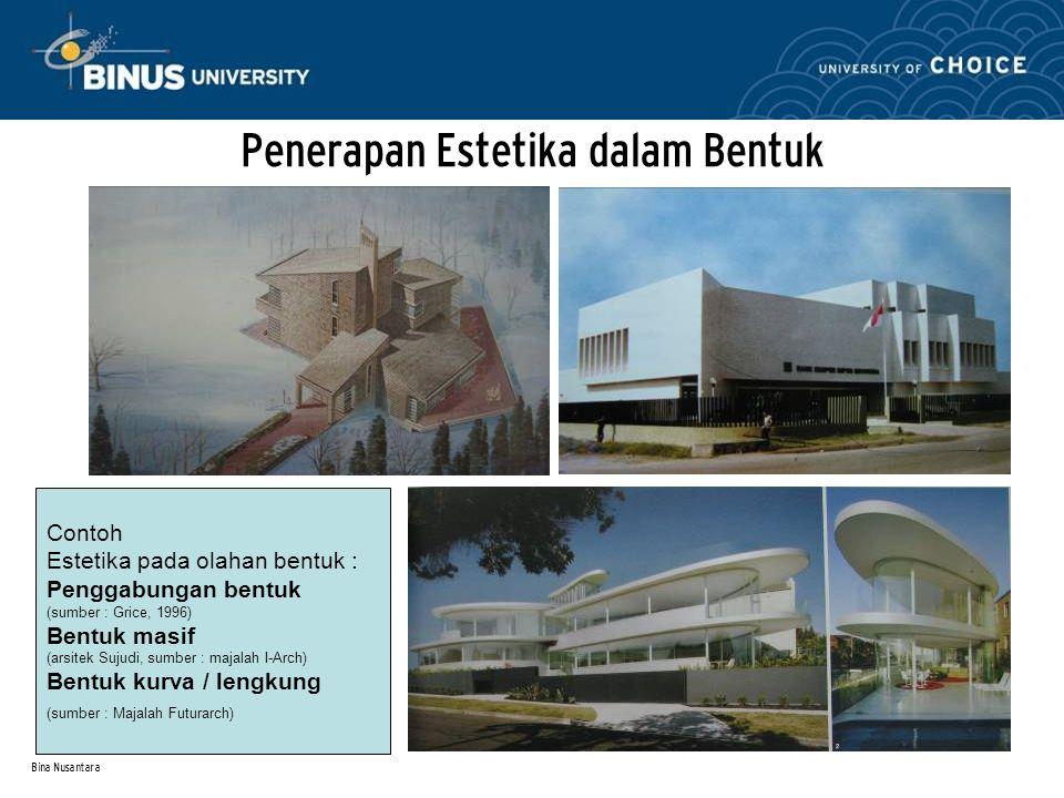 Bina Nusantara Penerapan Estetika dalam Bentuk Contoh Estetika pada olahan bentuk : Penggabungan bentuk (sumber : Grice, 1996) Bentuk masif (arsitek S