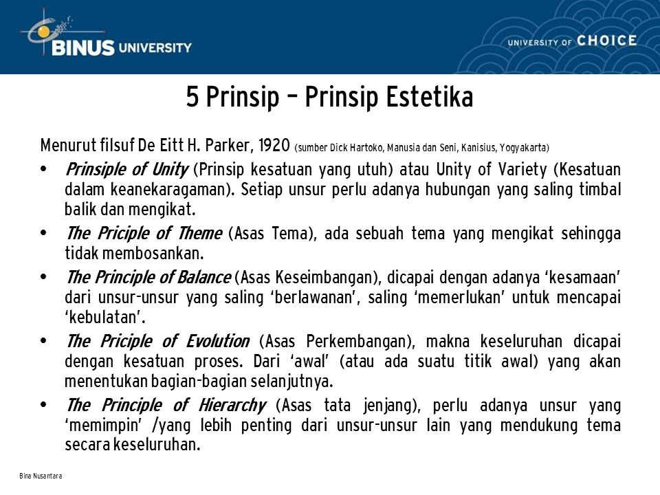 Bina Nusantara 5 Prinsip – Prinsip Estetika Menurut filsuf De Eitt H. Parker, 1920 (sumber Dick Hartoko, Manusia dan Seni, Kanisius, Yogyakarta) Prins