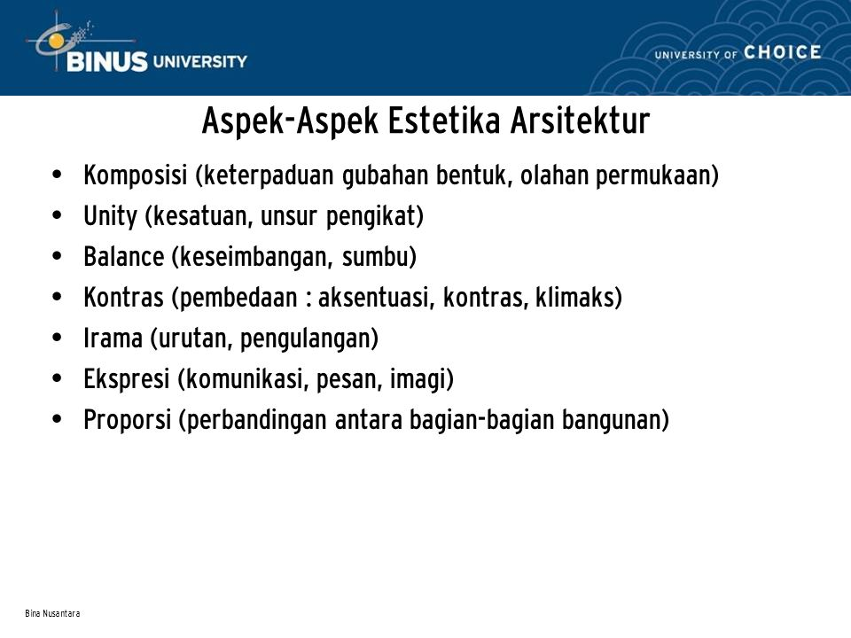 Bina Nusantara Ukuran Estetika Estetika bersifat subyektif, namun dalam arsitektur harus pula bersifat umum (dapat diterima oleh banyak orang).