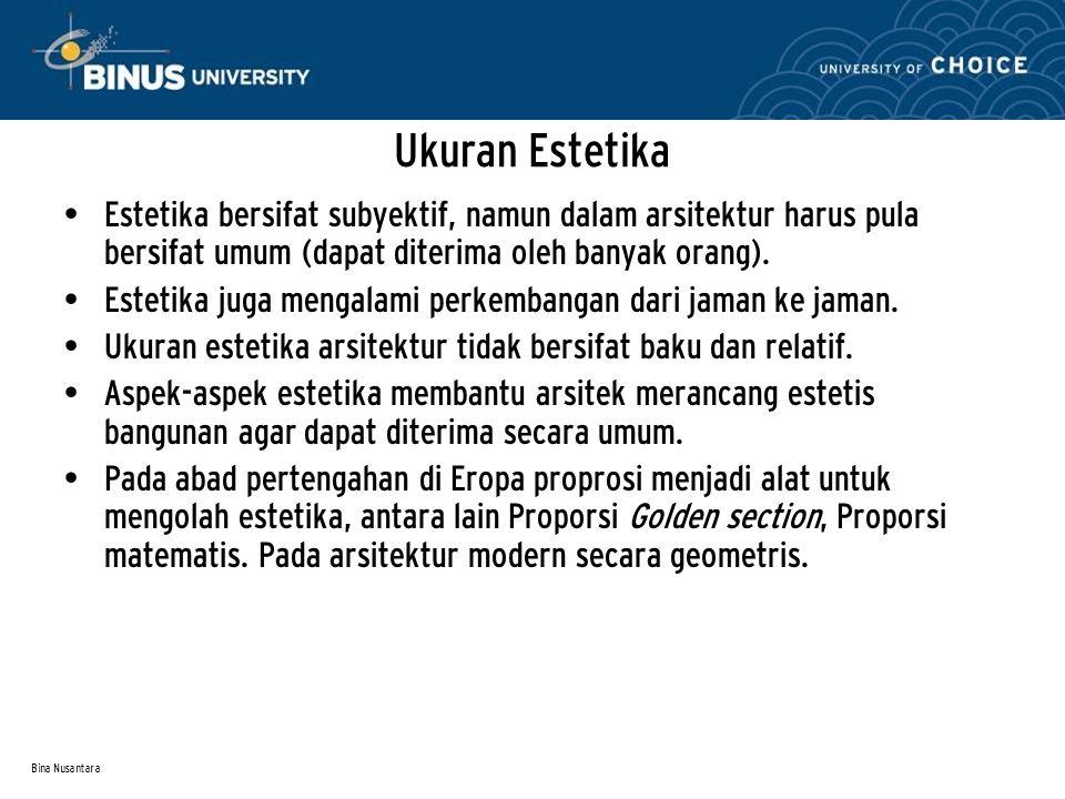 Bina Nusantara Ukuran Estetika Estetika bersifat subyektif, namun dalam arsitektur harus pula bersifat umum (dapat diterima oleh banyak orang). Esteti