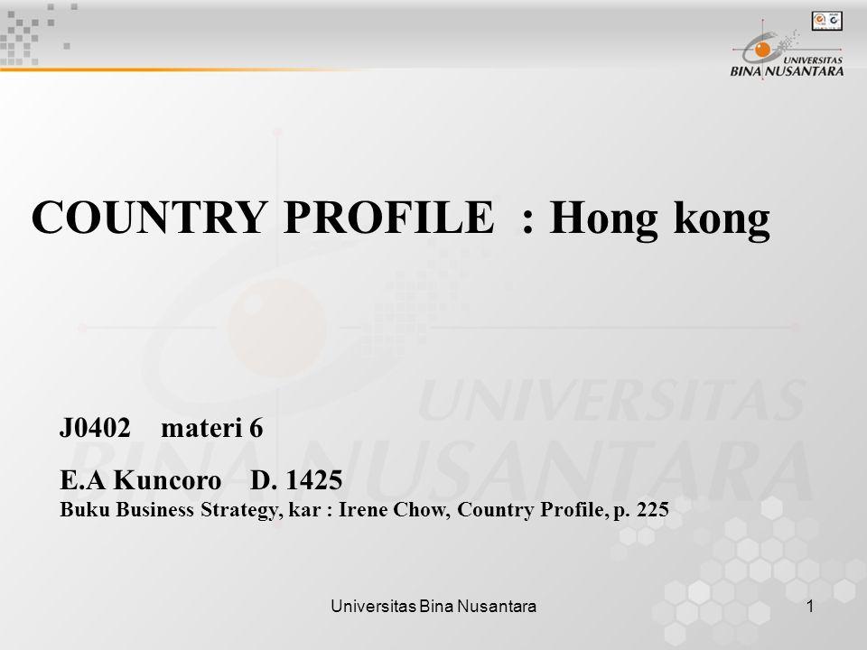 Universitas Bina Nusantara1 COUNTRY PROFILE : Hong kong J0402 materi 6 E.A Kuncoro D.