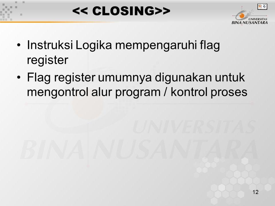 12 > Instruksi Logika mempengaruhi flag register Flag register umumnya digunakan untuk mengontrol alur program / kontrol proses