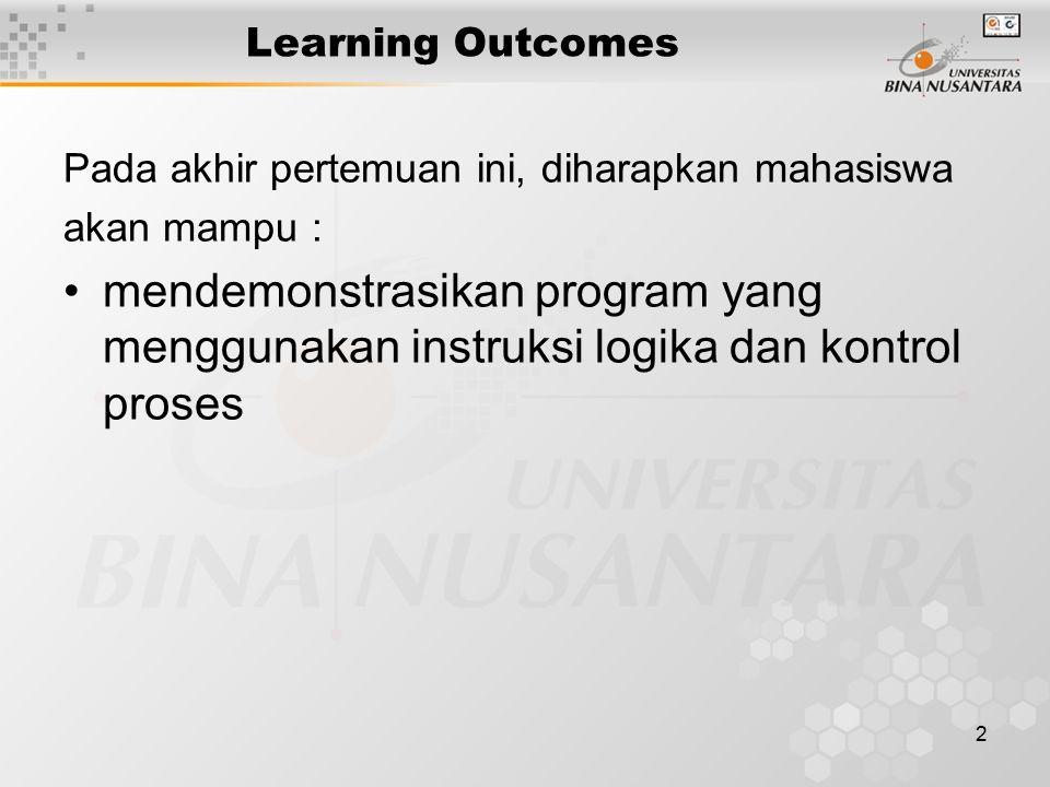 2 Learning Outcomes Pada akhir pertemuan ini, diharapkan mahasiswa akan mampu : mendemonstrasikan program yang menggunakan instruksi logika dan kontro