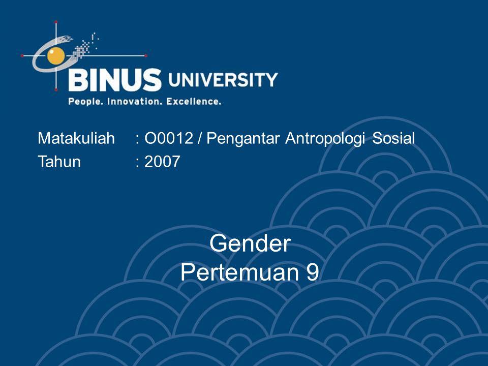 Bina Nusantara Sex dan Gender Gender mengacu pada konstruksi kultural mengenai perbedaan seksual Laki-laki dan perempuan secara biologis dilihat dari perbedaan kromosom X dan Y Namun perbedaan tidak semata-mata dari segi biologis saja