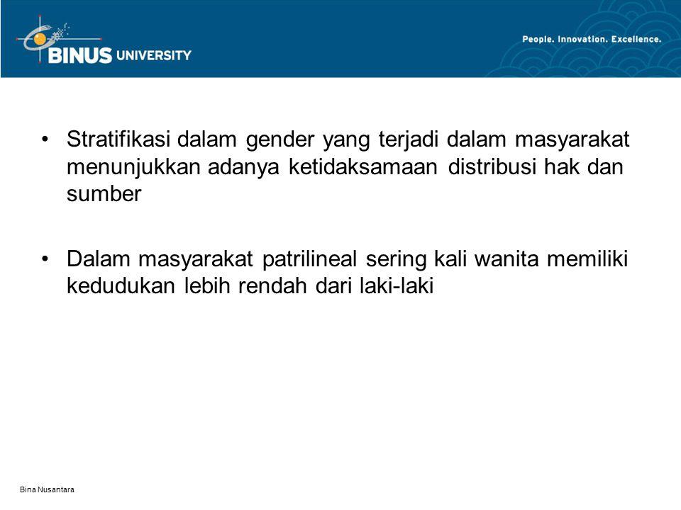 Bina Nusantara Stratifikasi dalam gender yang terjadi dalam masyarakat menunjukkan adanya ketidaksamaan distribusi hak dan sumber Dalam masyarakat patrilineal sering kali wanita memiliki kedudukan lebih rendah dari laki-laki