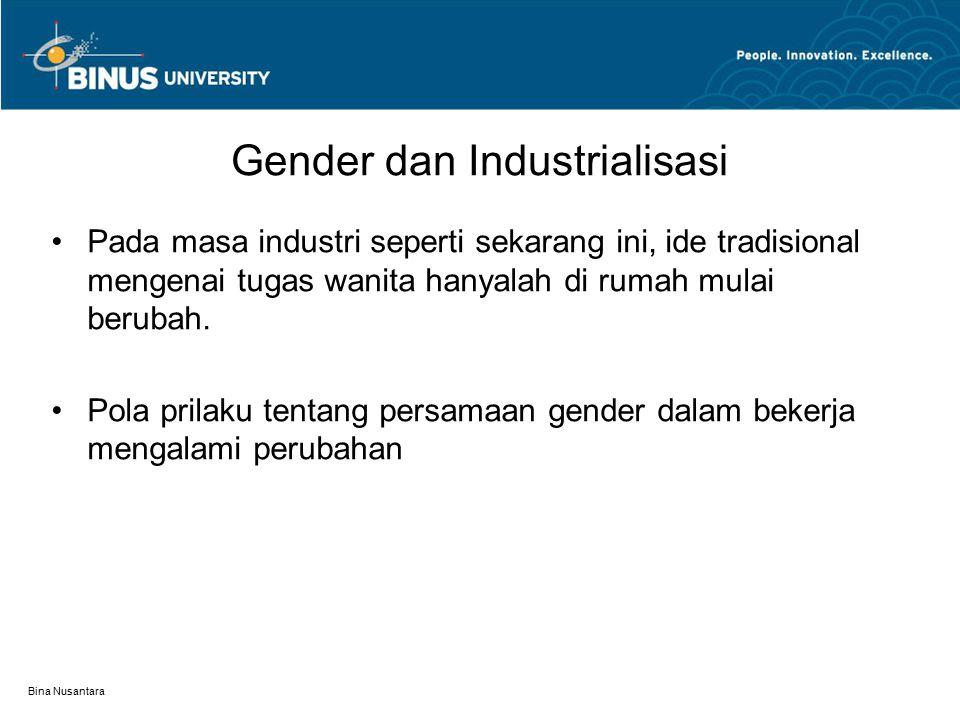 Bina Nusantara Gender dan Industrialisasi Pada masa industri seperti sekarang ini, ide tradisional mengenai tugas wanita hanyalah di rumah mulai berubah.