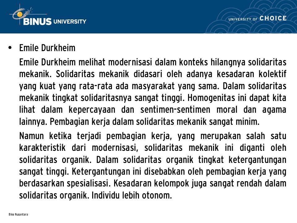 Bina Nusantara Emile Durkheim Emile Durkheim melihat modernisasi dalam konteks hilangnya solidaritas mekanik.