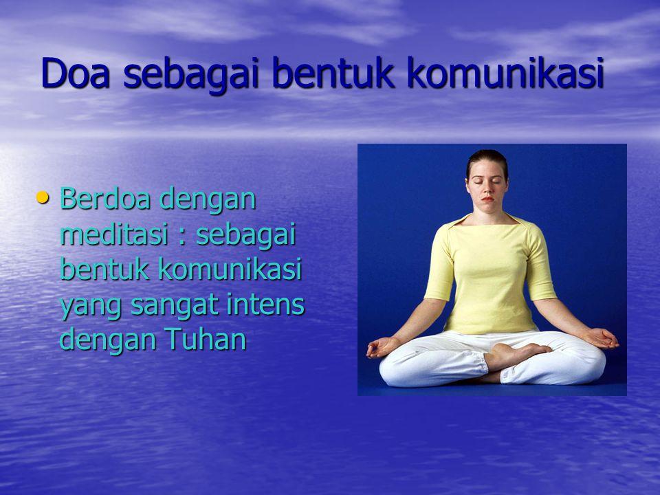 Doa sebagai bentuk komunikasi Berdoa dengan meditasi : sebagai bentuk komunikasi yang sangat intens dengan Tuhan Berdoa dengan meditasi : sebagai bent