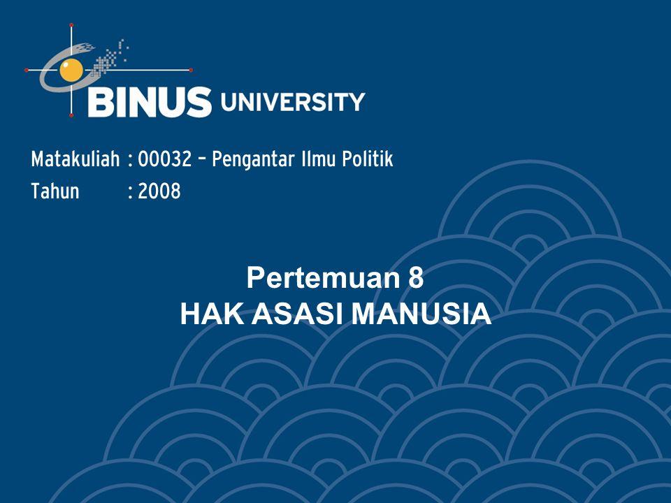 BINUS UNIVERSITY Materi: Pengertian HAM Sejarah HAM Prasyarat Moral HAM HAM di Indonesia