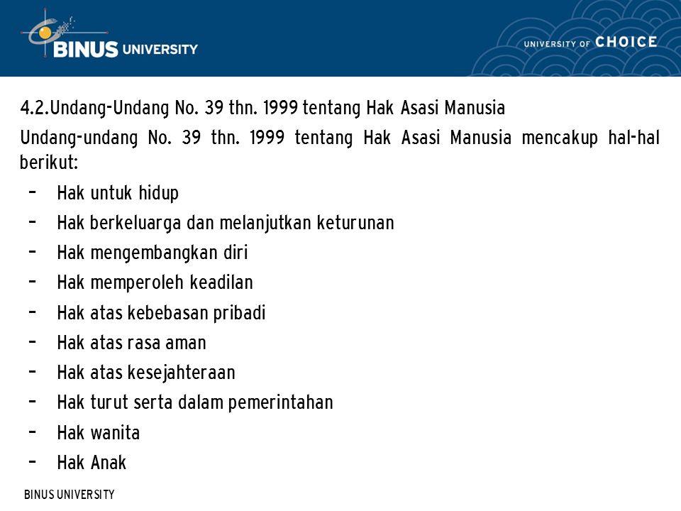 BINUS UNIVERSITY 4.2.Undang-Undang No. 39 thn. 1999 tentang Hak Asasi Manusia Undang-undang No. 39 thn. 1999 tentang Hak Asasi Manusia mencakup hal-ha
