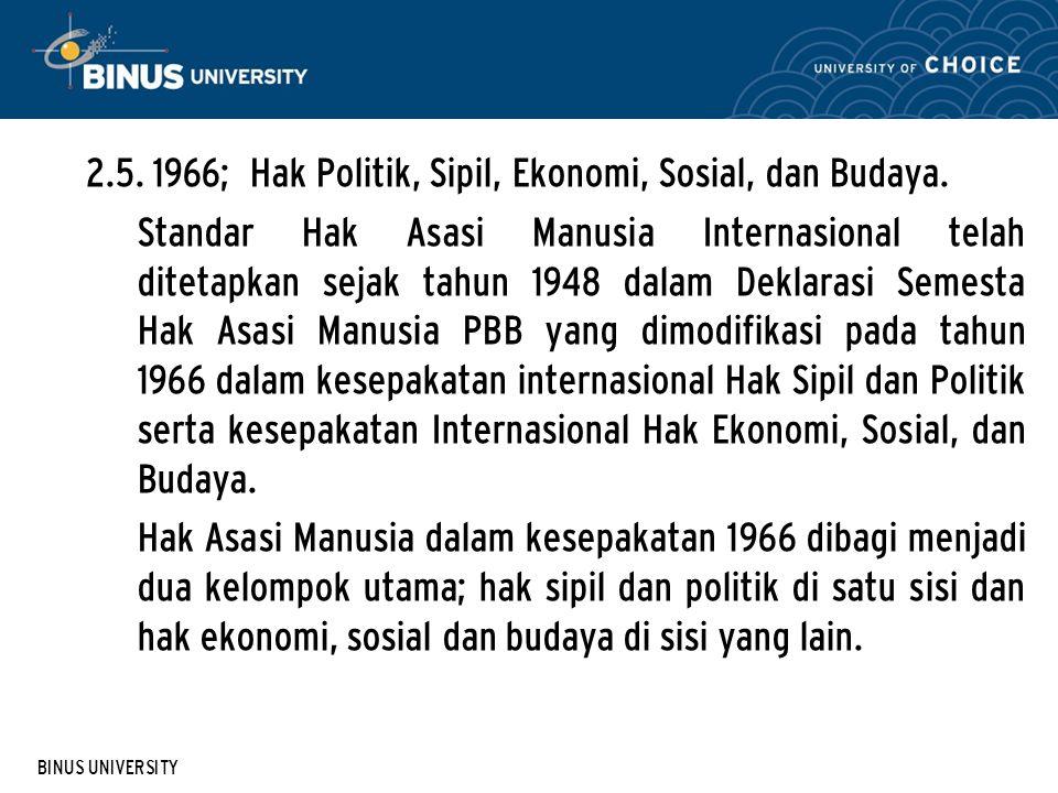 BINUS UNIVERSITY 2.5. 1966; Hak Politik, Sipil, Ekonomi, Sosial, dan Budaya. Standar Hak Asasi Manusia Internasional telah ditetapkan sejak tahun 1948