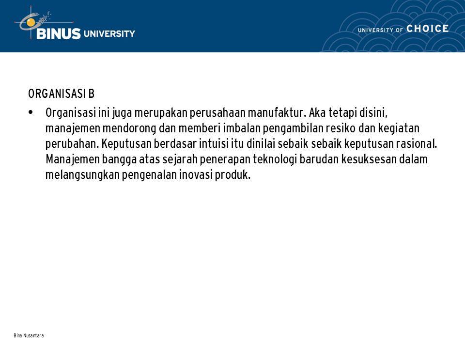 Bina Nusantara ORGANISASI B Organisasi ini juga merupakan perusahaan manufaktur.