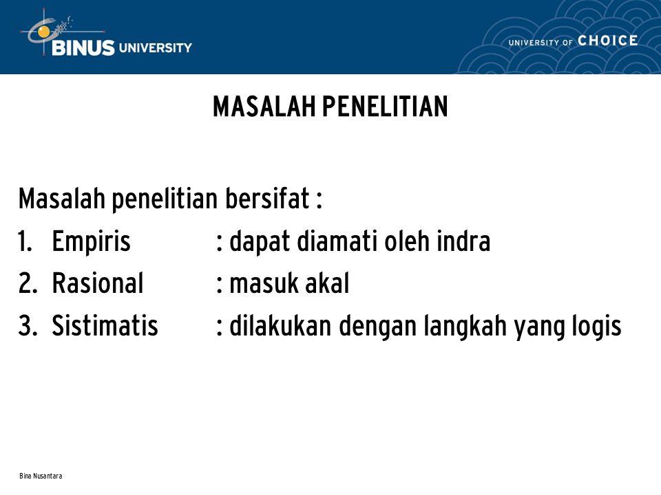 Bina Nusantara MASALAH PENELITIAN Masalah penelitian bersifat : 1.