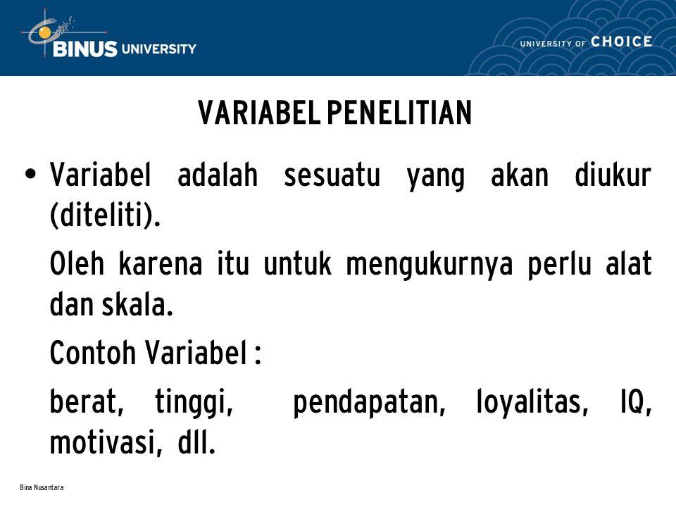 Bina Nusantara VARIABEL PENELITIAN Variabel adalah sesuatu yang akan diukur (diteliti).