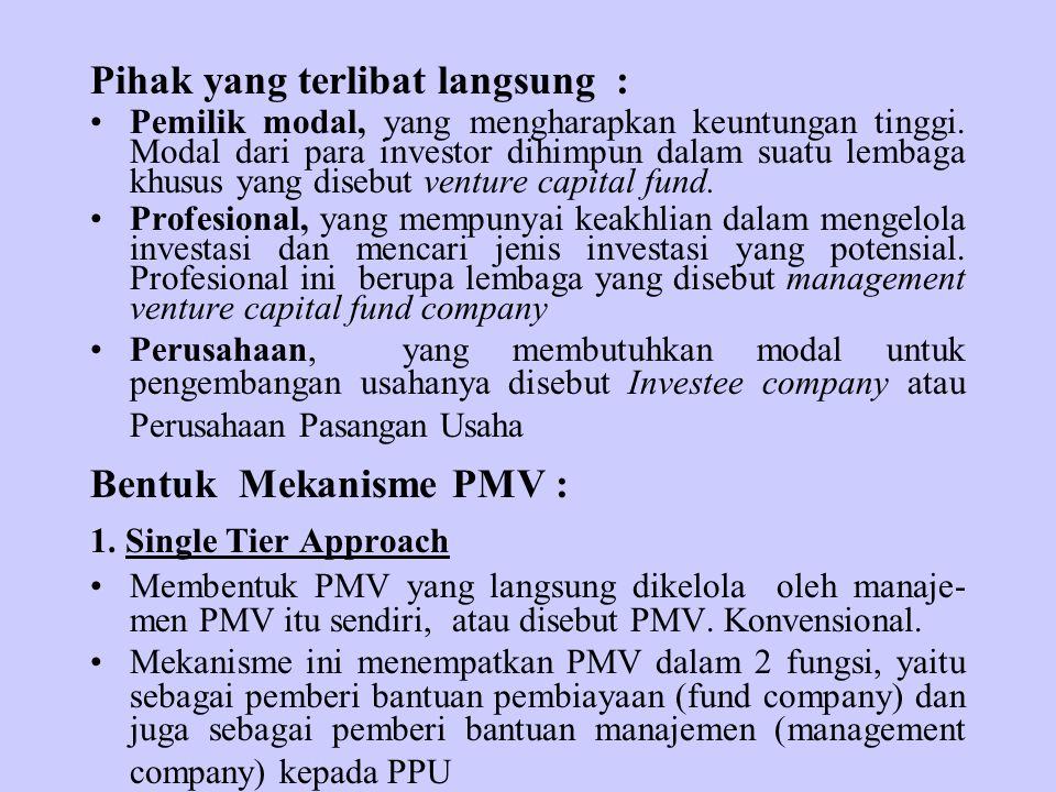 Pihak yang terlibat langsung : Pemilik modal, yang mengharapkan keuntungan tinggi. Modal dari para investor dihimpun dalam suatu lembaga khusus yang d