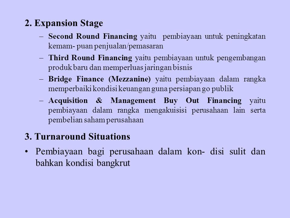 2. Expansion Stage –Second Round Financing yaitu pembiayaan untuk peningkatan kemam- puan penjualan/pemasaran –Third Round Financing yaitu pembiayaan