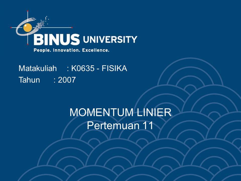 MOMENTUM LINIER Pertemuan 11 Matakuliah: K0635 - FISIKA Tahun: 2007