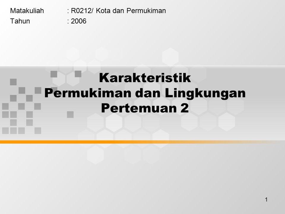 1 Karakteristik Permukiman dan Lingkungan Pertemuan 2 Matakuliah: R0212/ Kota dan Permukiman Tahun: 2006