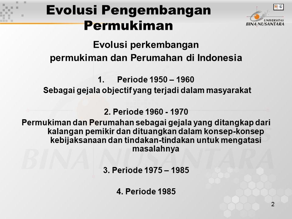2 Evolusi Pengembangan Permukiman Evolusi perkembangan permukiman dan Perumahan di Indonesia 1.Periode 1950 – 1960 Sebagai gejala objectif yang terjadi dalam masyarakat 2.