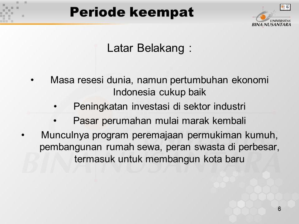 6 Periode keempat Latar Belakang : Masa resesi dunia, namun pertumbuhan ekonomi Indonesia cukup baik Peningkatan investasi di sektor industri Pasar pe