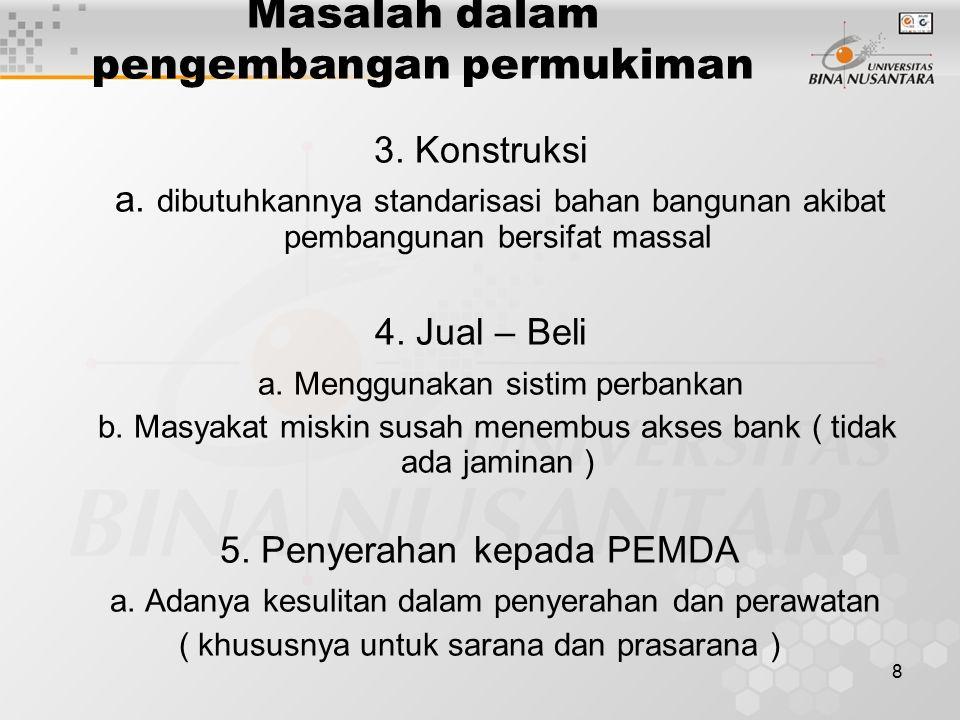 9 Sistim Pengadaan Perumahan Pengadaan Perumahan dapat dibagi menjadi beberapa sistim : 1.Pengadaan oleh perorangan menurut tingkat pendapatan ( pembangunan mandiri ) 2.