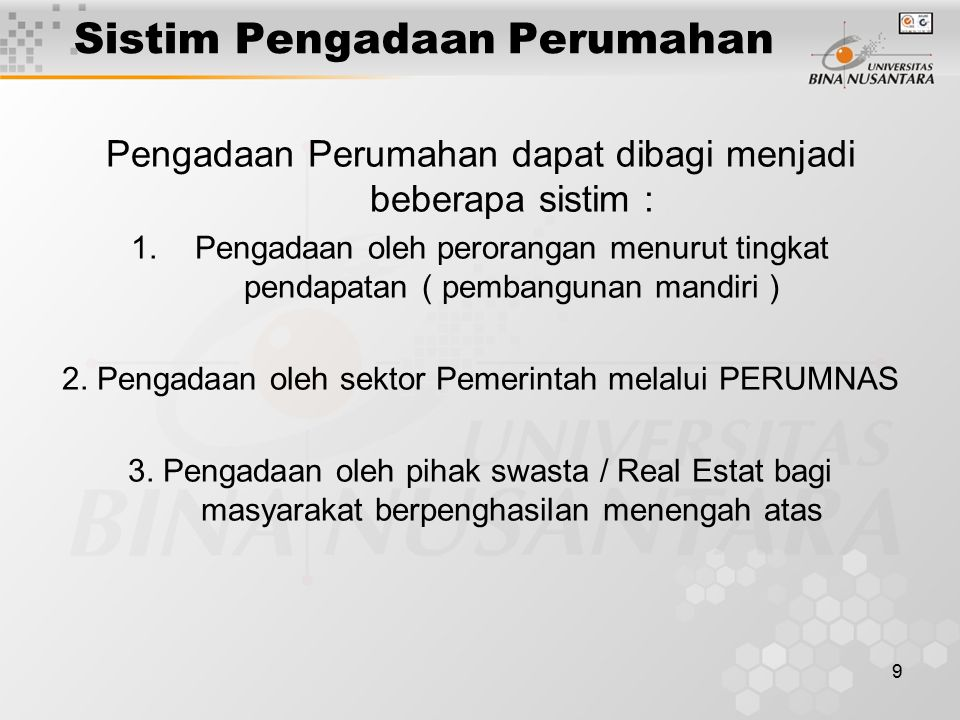 9 Sistim Pengadaan Perumahan Pengadaan Perumahan dapat dibagi menjadi beberapa sistim : 1.Pengadaan oleh perorangan menurut tingkat pendapatan ( pemba
