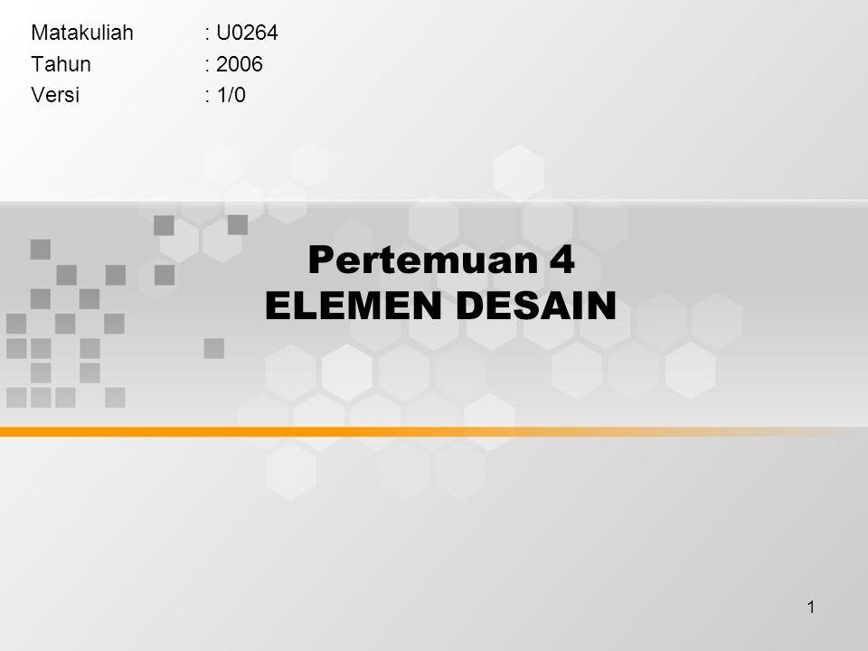 1 Pertemuan 4 ELEMEN DESAIN Matakuliah: U0264 Tahun: 2006 Versi: 1/0
