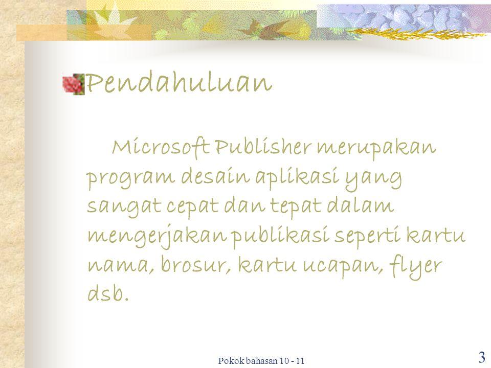 Pokok bahasan 10 - 11 3 Pendahuluan Microsoft Publisher merupakan program desain aplikasi yang sangat cepat dan tepat dalam mengerjakan publikasi sepe