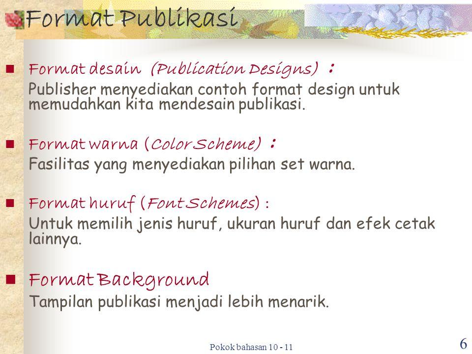 Pokok bahasan 10 - 11 6 Format Publikasi Format desain (Publication Designs) : Publisher menyediakan contoh format design untuk memudahkan kita mendes
