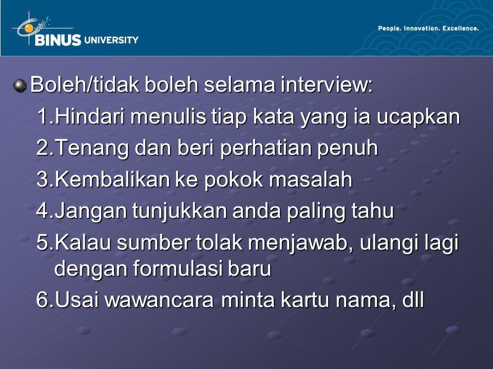 Boleh/tidak boleh selama interview: 1.Hindari menulis tiap kata yang ia ucapkan 2.Tenang dan beri perhatian penuh 3.Kembalikan ke pokok masalah 4.Jang